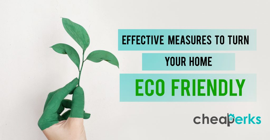 Effective Measures to turn your Home Eco Friendly