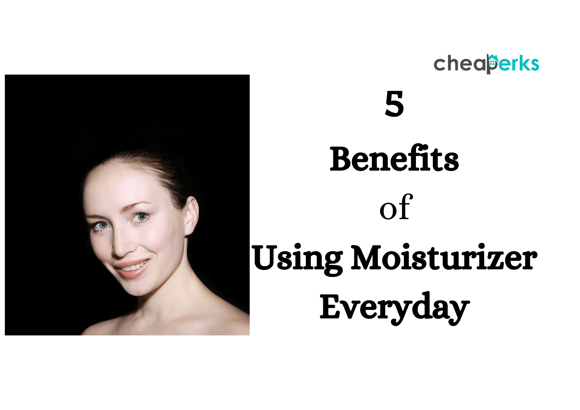 Benefits of Using a Moisturizer Everyday